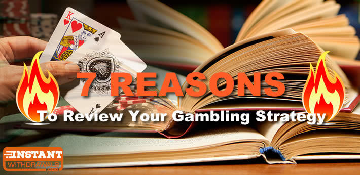 7 Reasons to Review your Gambling Strategy by Instant Withdrawals